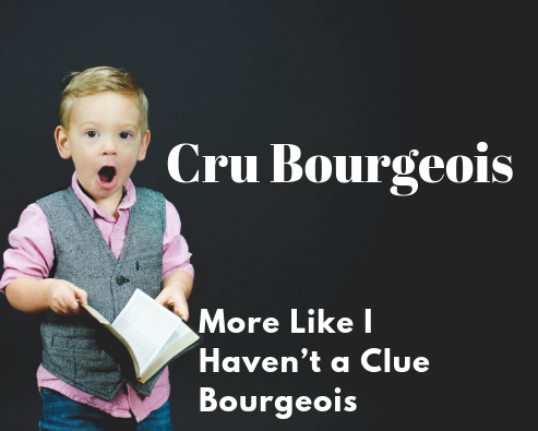 Cru Bourgeois More Like I haven't a Clue Bourgeois